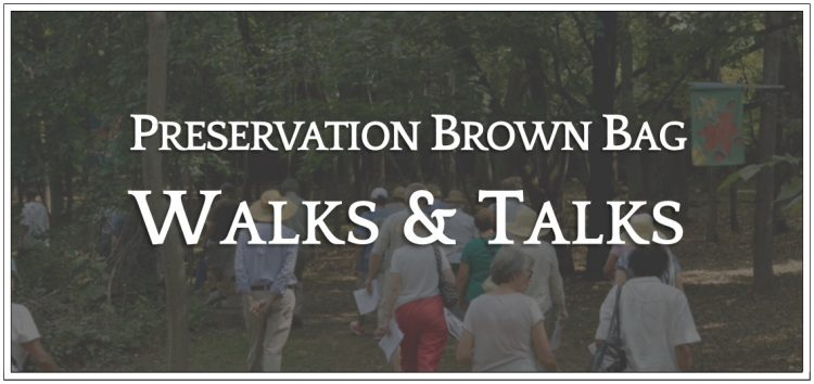 Preservation Brown Bag Walks & Talks